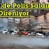 Artvin'de Polis Saldırıyor, Halk Direniyor