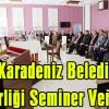 Doğu Karadeniz Belediyeler Birliği Şavşat'ta Seminer Verdi