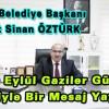 İlçemiz Belediye Başkanı  Ahmet Sinan ÖZTÜRK 19 Eylül Gaziler Günü Nedeniyle Bir Mesaj Yayınladı