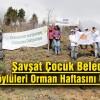 Şavşat Çocuk Belediyesi ve Orman Köylüleri Orman Haftasını Unutmadı