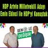 HDP Artvin Milletvekili Adayı Şavşatlı Hemşehrimiz Emin Ekinci ile HDP'yi Konuştuk