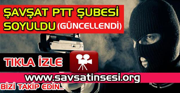 Şavşat'ta Maskeli Silahlı Bir Kişi PTT Şubesini Soydu