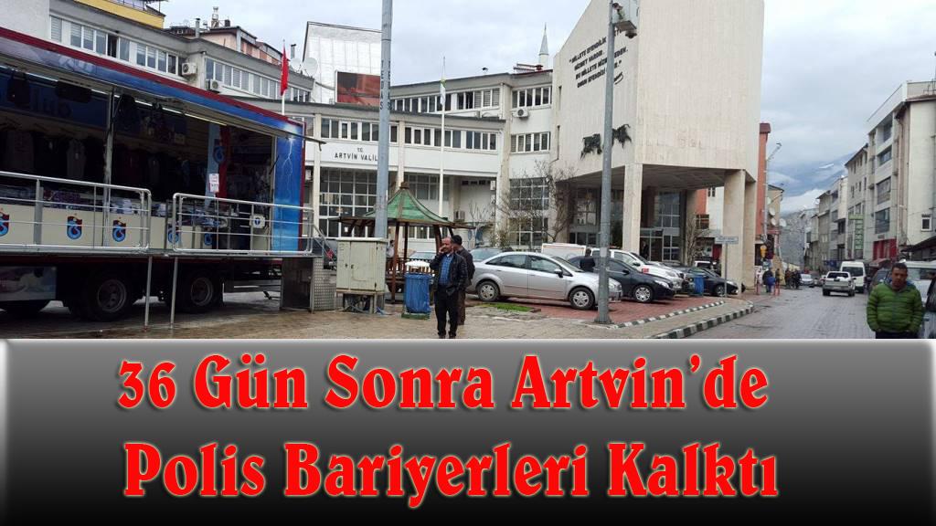 36 Gün Sonra Artvin'de Polis Bariyerleri Kalktı
