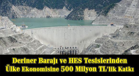 Deriner Barajı ve HES Tesislerinden Ülke Ekonomisine 500 Milyon TL'lik Katkı
