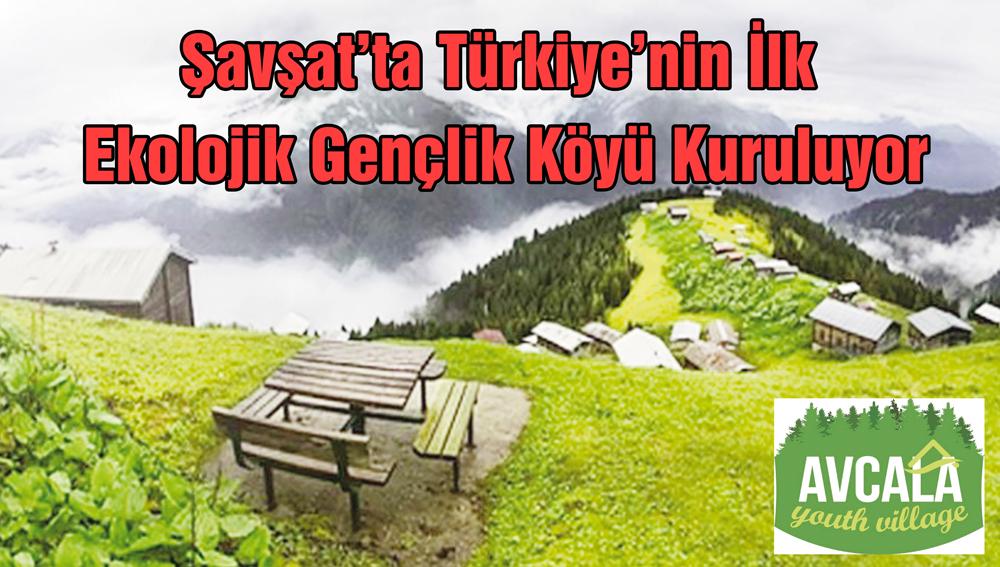 Şavşat'ta Türkiye'nin İlk Ekolojik Gençlik Köyü Kuruluyor