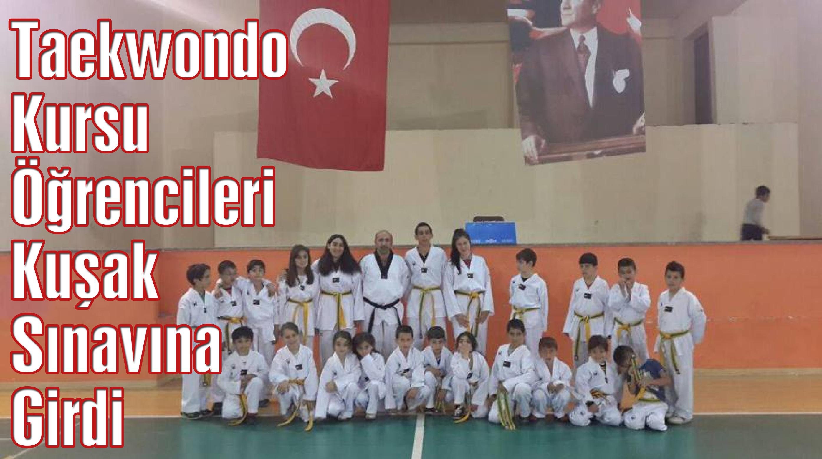 İlçemizde Taekwondo Kursu Öğrencileri Kuşak Sınavına Girdi