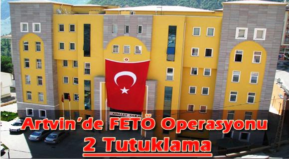 Artvin'de FETÖ Operasyonu 2 Tutuklama