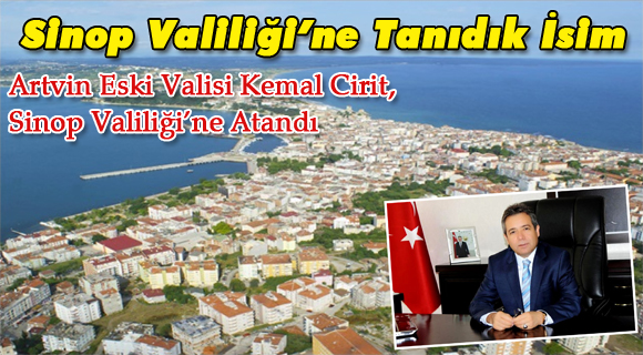 Artvin Eski Valisi Kemal Cirit, Sinop Valiliği'ne Atandı