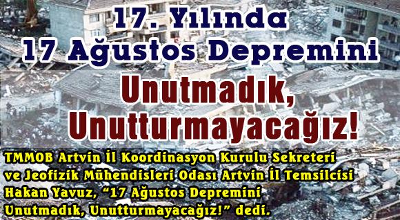 17. Yılında 17 Ağustos Depremini Unutmadık, Unutturmayacağız!