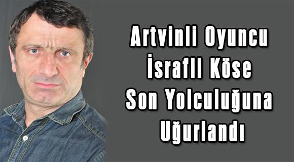 Artvinli Oyuncu İsrafil Köse Son Yolculuğuna Uğurlandı