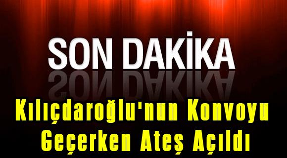 Kılıçdaroğlu'nun Konvoyu Geçerken Ateş Açıldı Çatışma Çıktı