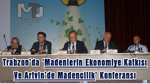 Trabzon'da 'Madenlerin Ekonomiye Katkısı Ve Artvin'de Madencilik' Konferansı