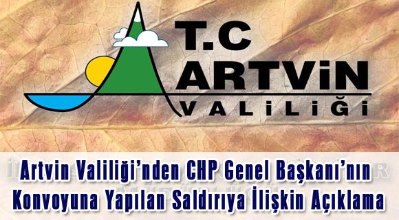 Artvin Valiliği'nden CHP Genel Başkanı'nın Konvoyuna Yapılan Saldırıya İlişkin Açıklama