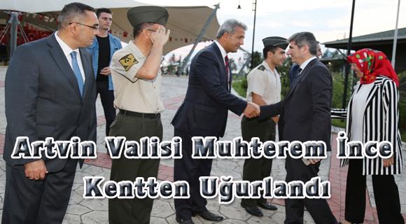Artvin Valisi Muhterem İnce,Kentten Uğurlandı