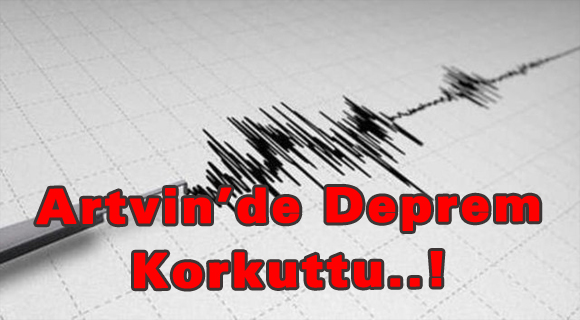Artvin'de Deprem Korkuttu