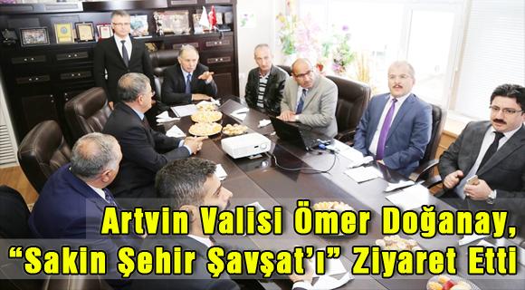 """Artvin Valisi Ömer Doğanay, """"Sakin Şehir Şavşat'ı"""" Ziyaret Etti"""
