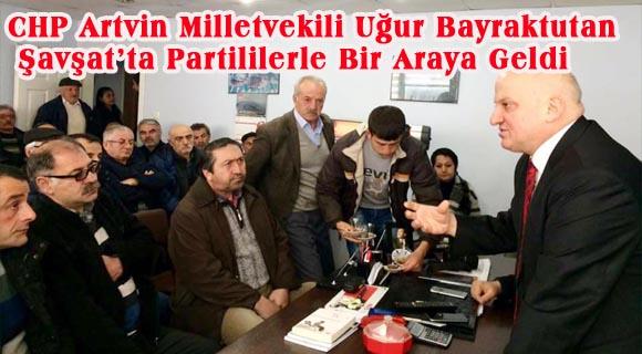 CHP Artvin Milletvekili  Uğur Bayraktutan Şavşat'ta Partililerle Bir Araya Geldi