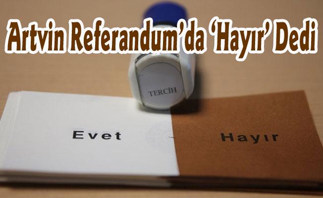 Artvin Referandum'da 'Hayır' Dedi
