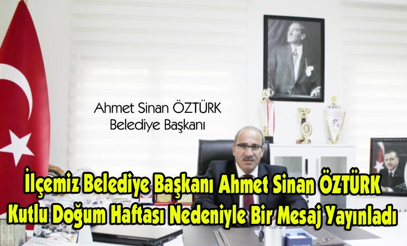 İlçemiz Belediye Başkanı Ahmet Sinan ÖZTÜRK Kutlu Doğum Haftası Nedeniyle Bir Mesaj Yayınladı