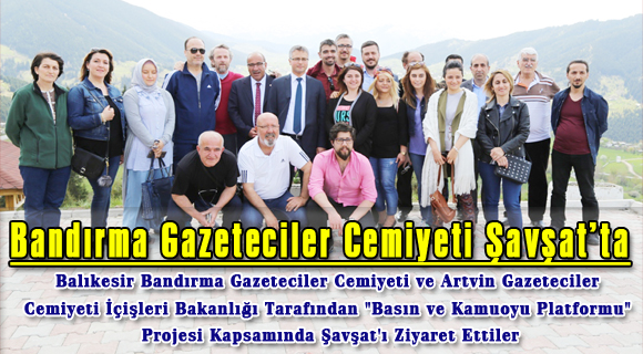 Bandırma Gazeteciler Cemiyeti Şavşat'ta