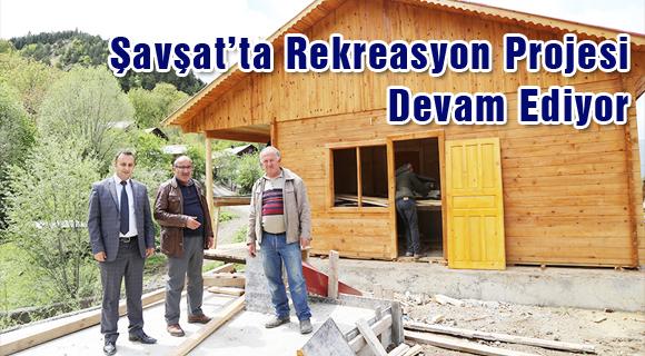 Şavşat'ta Rekreasyon Projesi Devam Ediyor