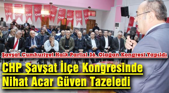 CHP Şavşat İlçe Kongresinde Nihat Acar Güven Tazeledi