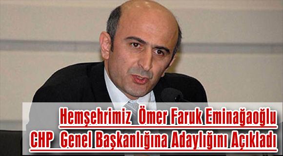 Hemşehrimiz  Ömer Faruk Eminağaoğlu CHP  Genel Başkanlığına Adaylığını Açıkladı